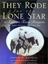 They Rode for the Lone Star : The Saga of the Texas Rangers : The Birth of Texas-The Civil War