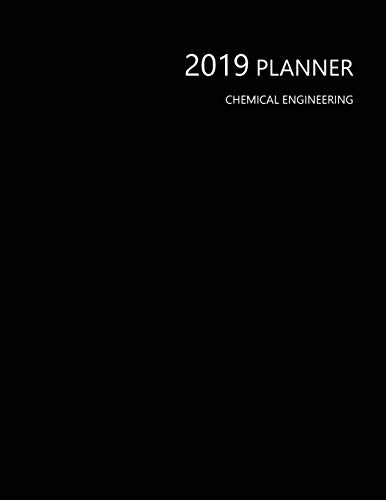 2019 Planner Chemical Engineering: Perfect Full Year January - December 2019 Daily Weekly Monthly Student Academic Agenda Calendar Notebook, Black Cover 8.5x11