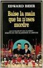 Baise la main que tu n'oses mordre - Les Roumains et les Ceausescu, enquête sur une malédiction de l'Histoire de Edward Behr ( 1 juillet 1995 ) - Robert Laffont (1 juillet 1995)