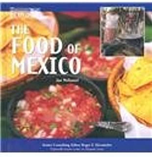 The Food of Mexico: Our Southern Neighbor Mexico