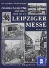 Bilder, amüsante Geschichten und Geschichte um die Leipziger Messe: Historische Aufnahmen