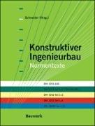 Konstruktiver Ingenieurbau - Normen-Texte: DIN 1055-100, DIN 1045 Teil 1+2/DIN EN 206-1, DIN 1052 Teil 1+2, DIN 1153 Teil 1+3, DIN 18800 Teil 1+2