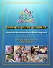 Parents' Guide to MNRI® Masgutova Neurosensorimotor Reflex Integration