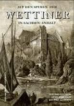 Auf den Spuren der Wettiner in Sachsen-Anhalt: Verbum Domini manet in aeternum (Geschichte in Mitteldeutschland) (German Edition)