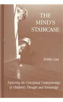 The Mind's Staircase: Exploring the Conceptual Underpinnings of Children's Thought and Knowledge