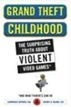 Grand Theft Childhood by Kutner, Lawrence, Olson, Cheryl [Hardcover]