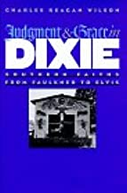Judgment and Grace in Dixie: Southern Faiths from Faulkner to Elvis
