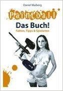 Paintball - Das Buch!: Fakten, Tipps und Spielarten ( 1. August 2006 )