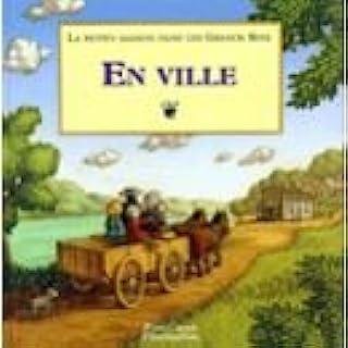 Petite maison dans les grands bois t1 - en ville (La): MY FIRST LITTLE HOUSE BOOKS - GOING TO TOWN