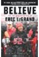 Believe: The Victorious Story of Eric LeGrand by LeGrand, Eric, Yorkey, Mike [HarperCollins, 2012] Hardcover [Hardcover]