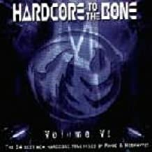 Hardcore to the Bone Vol. Vi