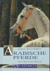 Arabische Pferde - Das Rassehandbuch