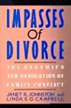 Impasses of Divorce: The Dynamics and Resolution of Family Conflict by Janet Johnston (24-Oct-1988) Hardcover