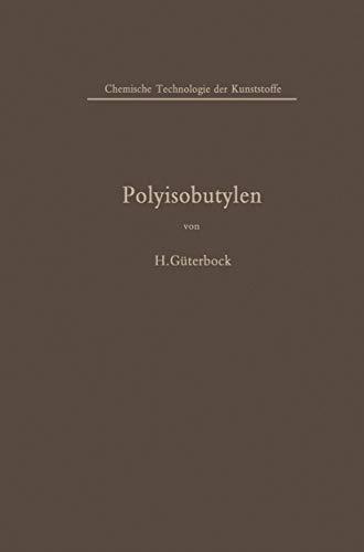 Polyisobutylen und Isobutylen-Mischpolymerisate (Chemische Technologie der Kunststoffe in Einzeldarstellungen)