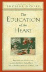 The Education of the Heart: Readings and Sources for Care of the Soul, Soul Mates, and the Re-Enchantment of Everyday Life