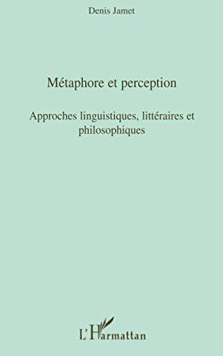 Métaphore et perception: Approches Linguistiques, Littéraires Et Philosophiques