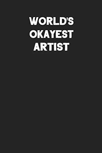 World's Okayest Artist: Blank Lined Composition Notebook Journals to Write in For Men or Women