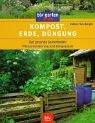 Kompost, Erde, Düngung: Der gesunder Gartenboden, Pflanzenernährung und Düngepraxis