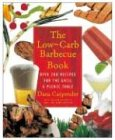 The Low-Carb Barbecue Book: Over 200 Recipes for the Grill and Picnic Table