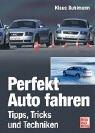 Perfekt Auto fahren: Tipps, Tricks und Techniken - Klaus Buhlmann