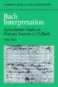 Bach Interpretation: Articulation Marks in Primary Sources of J. S. Bach (Cambridge Musical Texts and Monographs)