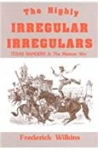 Highly Irregular Irregulars: Texas Rangers in the Mexican War