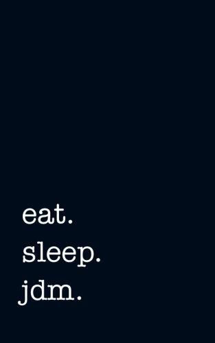 eat. sleep. jdm. - Lined Notebook