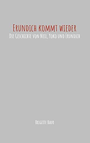 Erundich kommt wieder: Die Geschichte von Neil, Yoko und Erundich