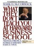 What They Don't Teach You at Harvard Business School by Mark McCormack (1984-08-01)