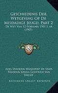 Geschiedenis Der Wetgeving Op de Misdadige Jeugd, Part 2: de Wet Van 12 Februari 1901 S. 64 (1907)
