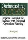 Orchestrating Success: Improve Control of the Business with Sales & Operations Planning (Oliver Wight Library)