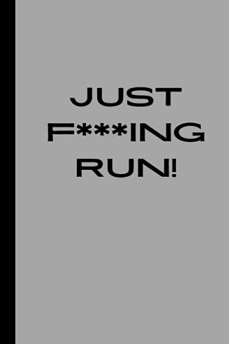 Just F***ing Run!: Running Log Book. Running Workout Diary For Runner & Jogger, Training Log, Running Logs, Track Distance, Time, Speed, & Heart Rate
