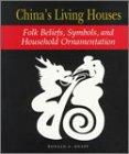 China's Living Houses: Folk Beliefs, Symbols, and Household Ornamentation