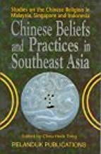 Chinese Beliefs and Practices in Southeast Asia: Studies on the Chinese Religion in Malaysia, Singapore and Indonesia