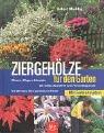 Ziergehölze für den Garten. Pflanzen - Pflegen - Schneiden. Die richtige Auswahl für jeden Verwendungszweck. Die 250 besten Arten und Sorten im Porträt