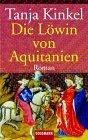 Die Löwin von Aquitanien: Roman