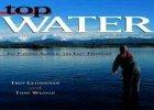Top Water: Fly Fishing Alaska, the Last Frontier