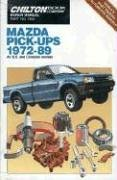 Chilton's Repair & Tune-Up Guide: Mazda Pick-Ups, 1972-89/All U.S. and Canadian Models of B1600, B1800, B2000, B2000 Cab Plus, B2000 Se-5, B2000 Lx, B2200, Ro (Chilton's Repair Manual)
