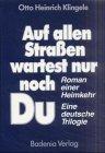 Auf allen Strassen wartest nur noch Du: Roman einer Heimkehr. Eine deutsche Trilogie