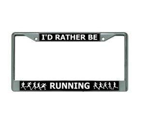 I'd Rather Be Running Chrome License Plate Frame