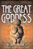 The Great Goddess: Reverence of the Divine Feminine from the Paleolithic to the Present - Jean Markale