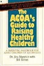 Acoa'S Guide to Raising Healthy Children: A Parent Ing Handbo: A Parenting Handbook for the Adult Children of Alcoholics