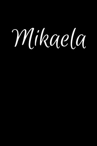 Mikaela: Notebook Journal for Women or Girl with the name Mikaela - Beautiful Elegant Bold & Personalized Gift - Perfect for Leaving Coworker Boss ... or Graduation - 6x9 Diary or A5 Notepad.