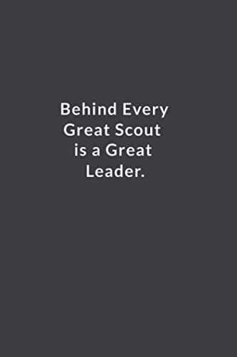 Behind Every Great Scout Is A Great Leader.: Lined Notebook.