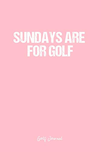 Golf Journal: Dot Grid Journal - Sundays Are For Golf- Pink Dotted Diary, Planner, Gratitude, Writing, Travel, Goal, Bullet Notebook - 6x9 120 page