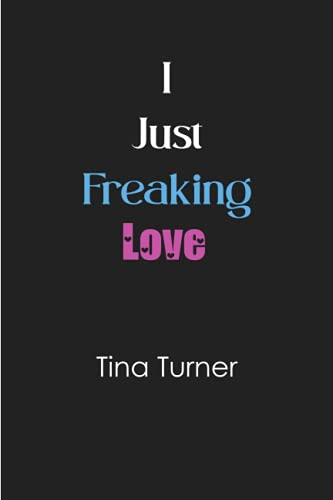 I just freaking love Tina Turner: Blank Lined Notebook for Tina Turner fans 6x9, 100 pages
