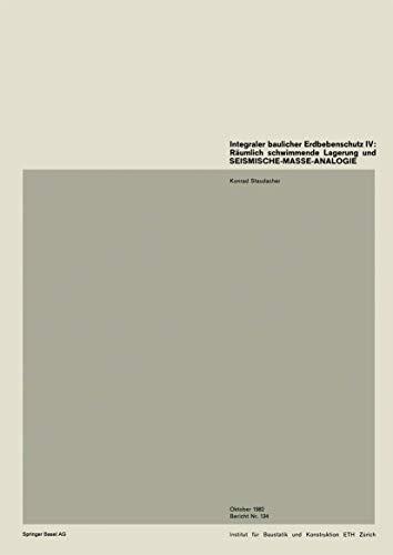 Integraler baulicher Erdbebenschutz IV: Räumlich schwimmende Lagerung und SEISMISCHE-MASSE-ANALOGIE (Institut für Baustatik und Konstruktion (134))