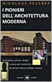 I pionieri dell'architettura moderna. Da William Morris a Walter Gropius