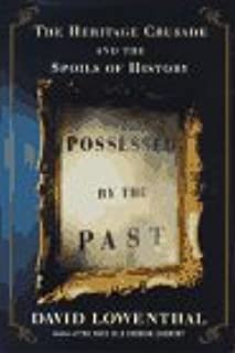 POSSESSED BY THE PAST: The Heritage Crusade and the Spoils of History