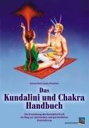 Das Kundalini und Chakra Handbuch: Die Erweckung der Kundalini-Kraft als Weg zur spirituellen und persönlichen Entwicklung